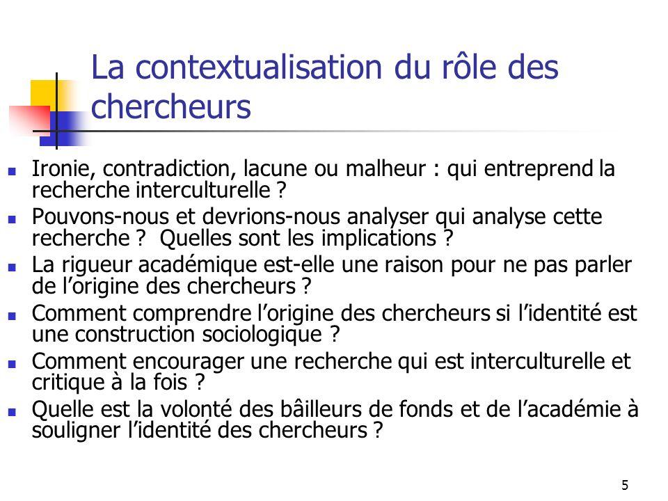 5 La contextualisation du rôle des chercheurs Ironie, contradiction, lacune ou malheur : qui entreprend la recherche interculturelle .