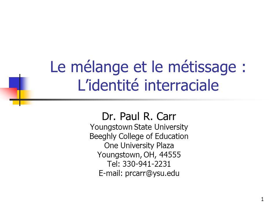1 Le mélange et le métissage : Lidentité interraciale Dr.