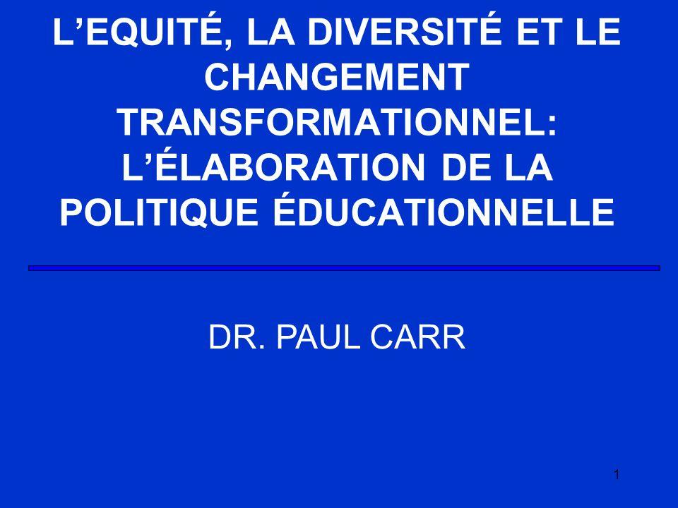 1 LEQUITÉ, LA DIVERSITÉ ET LE CHANGEMENT TRANSFORMATIONNEL: LÉLABORATION DE LA POLITIQUE ÉDUCATIONNELLE DR.