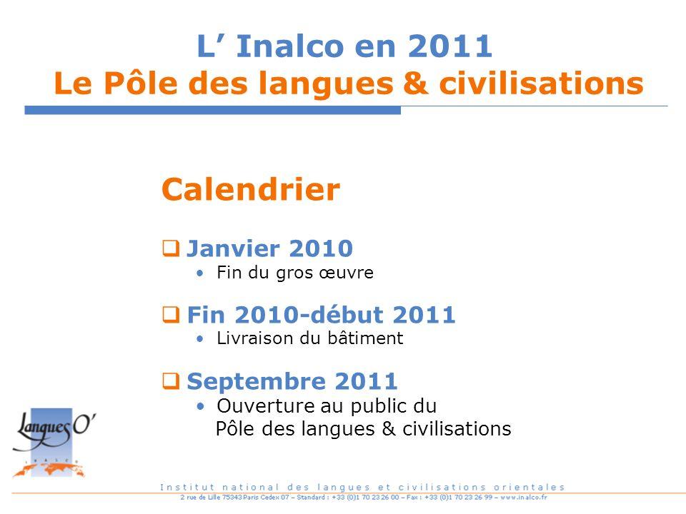L Inalco en 2011 Le Pôle des langues & civilisations Calendrier Janvier 2010 Fin du gros œuvre Fin 2010-début 2011 Livraison du bâtiment Septembre 201