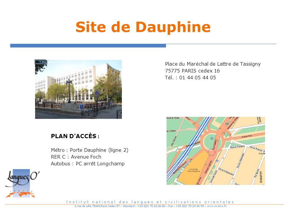 Site de Dauphine Place du Maréchal de Lattre de Tassigny 75775 PARIS cedex 16 Tél. : 01 44 05 44 05 PLAN DACCÈS : Métro : Porte Dauphine (ligne 2) RER