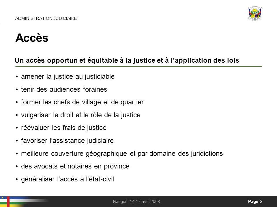 Page 5Bangui | 14-17 avril 2008 Accès Un accès opportun et équitable à la justice et à lapplication des lois amener la justice au justiciable tenir de