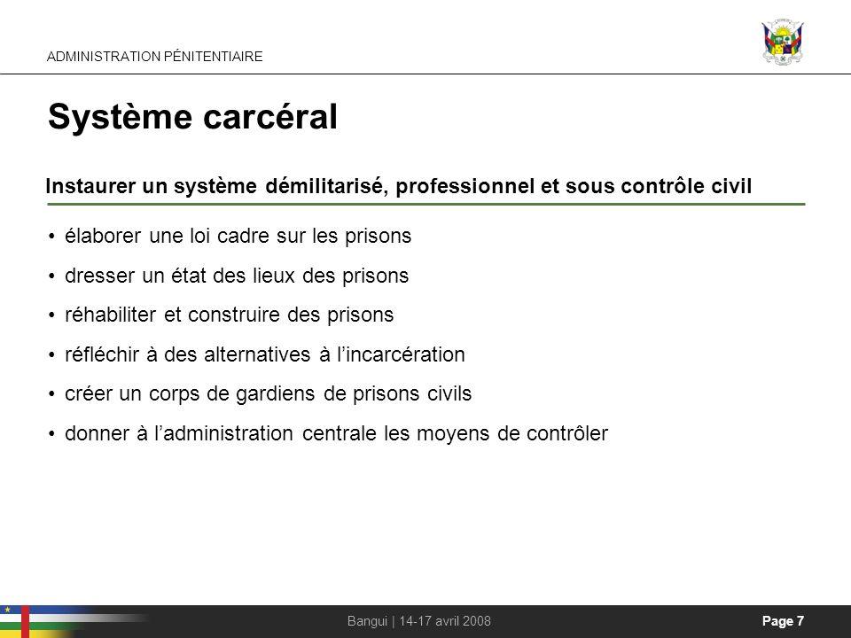 Page 7Bangui | 14-17 avril 2008 Système carcéral Instaurer un système démilitarisé, professionnel et sous contrôle civil ADMINISTRATION PÉNITENTIAIRE
