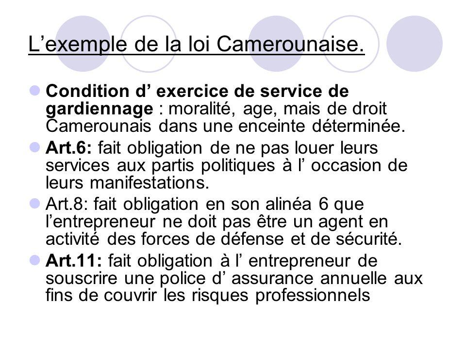 Lexemple de la loi Camerounaise. Condition d exercice de service de gardiennage : moralité, age, mais de droit Camerounais dans une enceinte déterminé