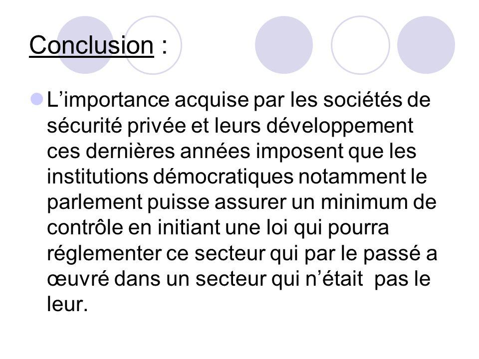 Conclusion : Limportance acquise par les sociétés de sécurité privée et leurs développement ces dernières années imposent que les institutions démocra