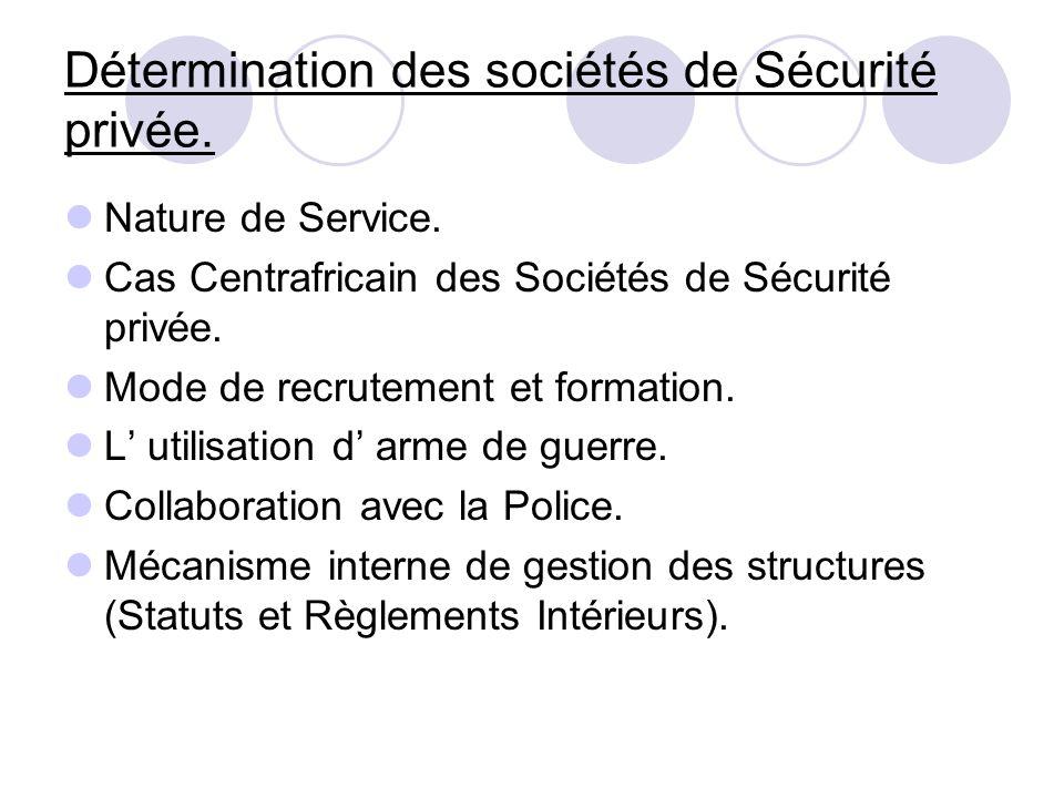 Détermination des sociétés de Sécurité privée. Nature de Service. Cas Centrafricain des Sociétés de Sécurité privée. Mode de recrutement et formation.