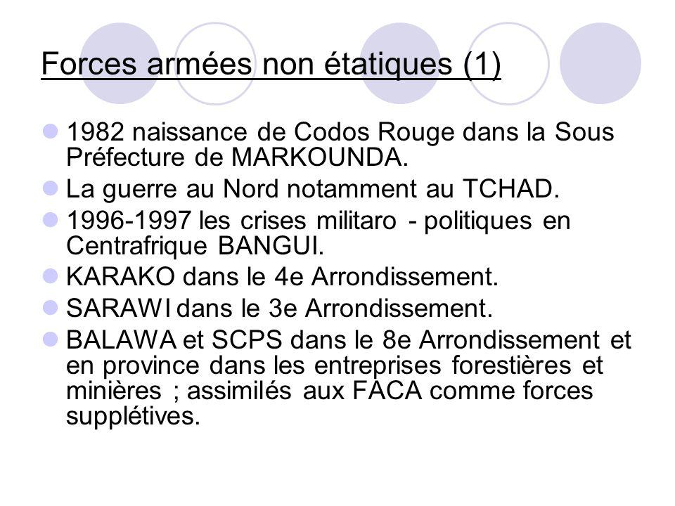 Forces armées non étatiques (1) 1982 naissance de Codos Rouge dans la Sous Préfecture de MARKOUNDA. La guerre au Nord notamment au TCHAD. 1996-1997 le