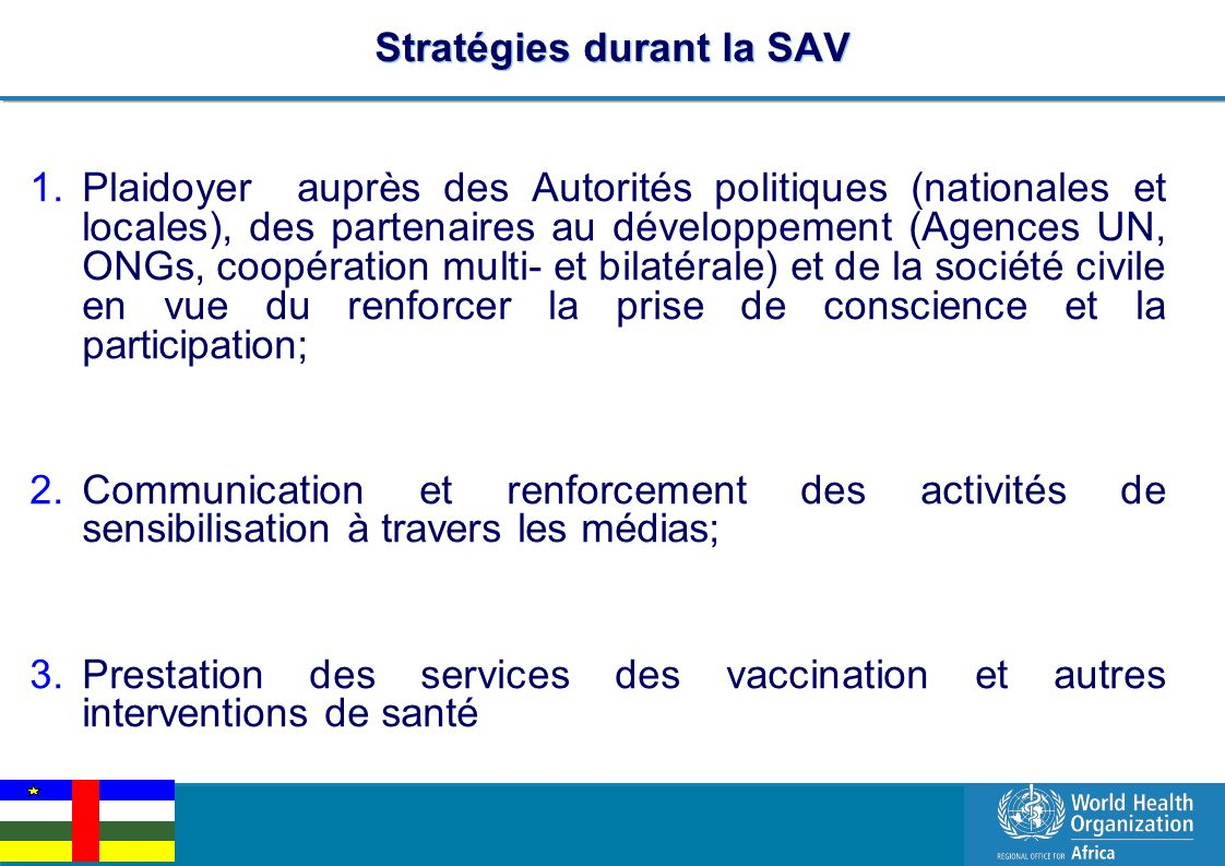 EPI Managers Meeting, Libreville, Gabon, 2-3 March 2011 7 | Interventions durant la SAV InterventionsCibleObjectif JNV Polio 806 825 enfants de 0 – 59 mois 100% Antigènes PEV de routine 54 410 enfants <1 an 80% VAT 62183 femmes enceintes 80% Fer & Acide folique62183 femmes enceintes80%
