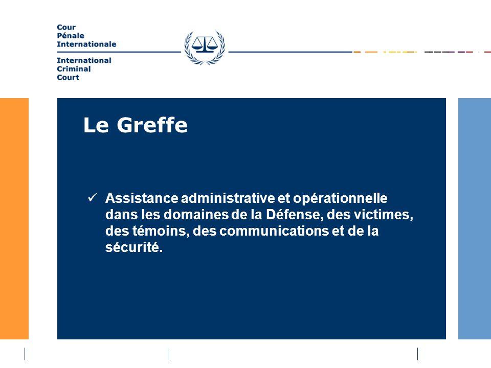 Le Greffe Assistance administrative et opérationnelle dans les domaines de la Défense, des victimes, des témoins, des communications et de la sécurité.