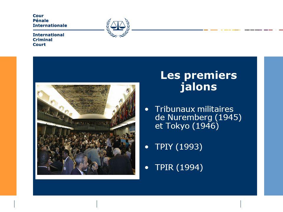 Les premiers jalons Tribunaux militaires de Nuremberg (1945) et Tokyo (1946) TPIY (1993) TPIR (1994)
