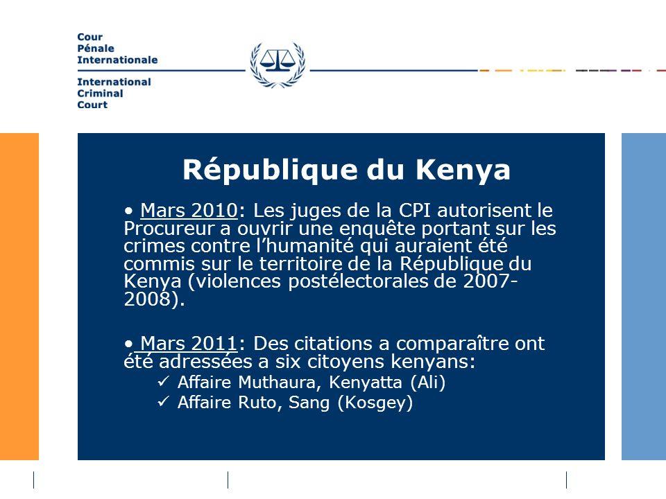 République du Kenya Mars 2010: Les juges de la CPI autorisent le Procureur a ouvrir une enquête portant sur les crimes contre lhumanité qui auraient été commis sur le territoire de la République du Kenya (violences postélectorales de 2007- 2008).