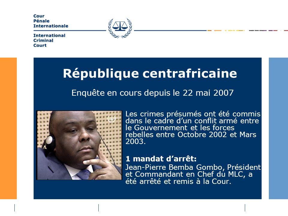 République centrafricaine Les crimes présumés ont été commis dans le cadre dun conflit armé entre le Gouvernement et les forces rebelles entre Octobre 2002 et Mars 2003.