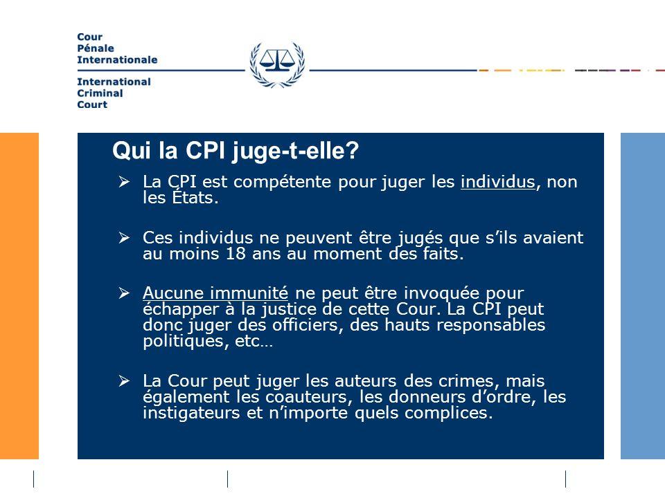 Qui la CPI juge-t-elle. La CPI est compétente pour juger les individus, non les États.