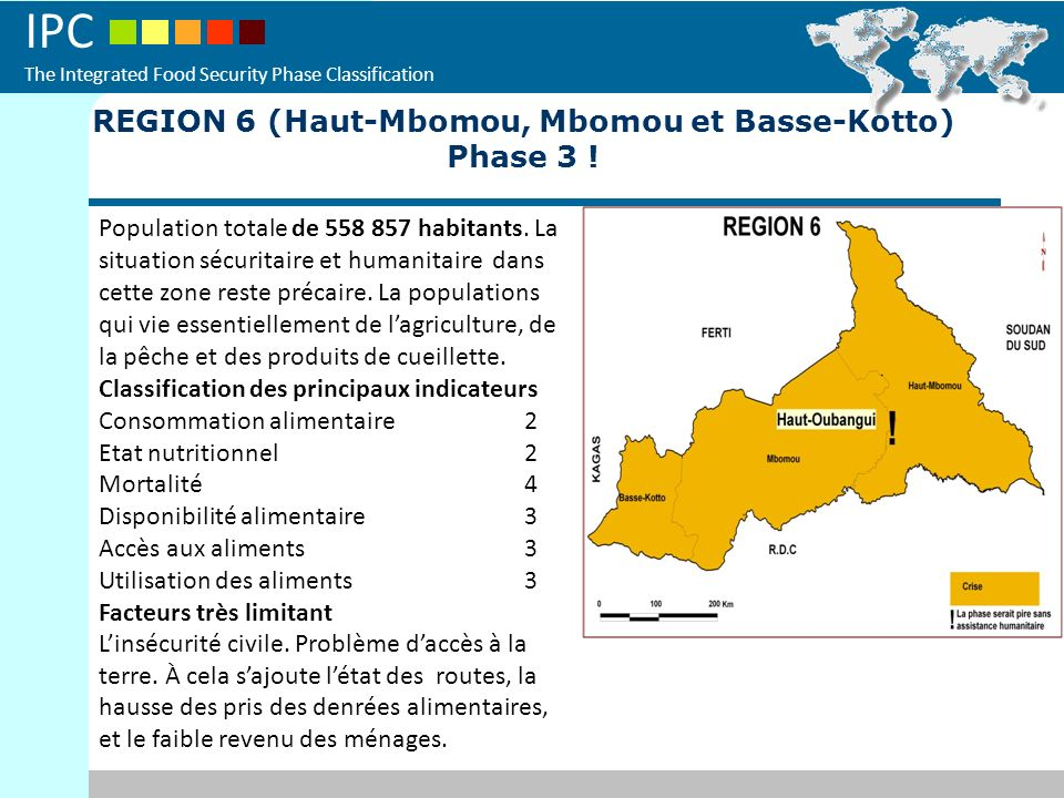 IPC The Integrated Food Security Phase Classification REGION 6 (Haut-Mbomou, Mbomou et Basse-Kotto) Phase 3 ! Population totale de 558 857 habitants.