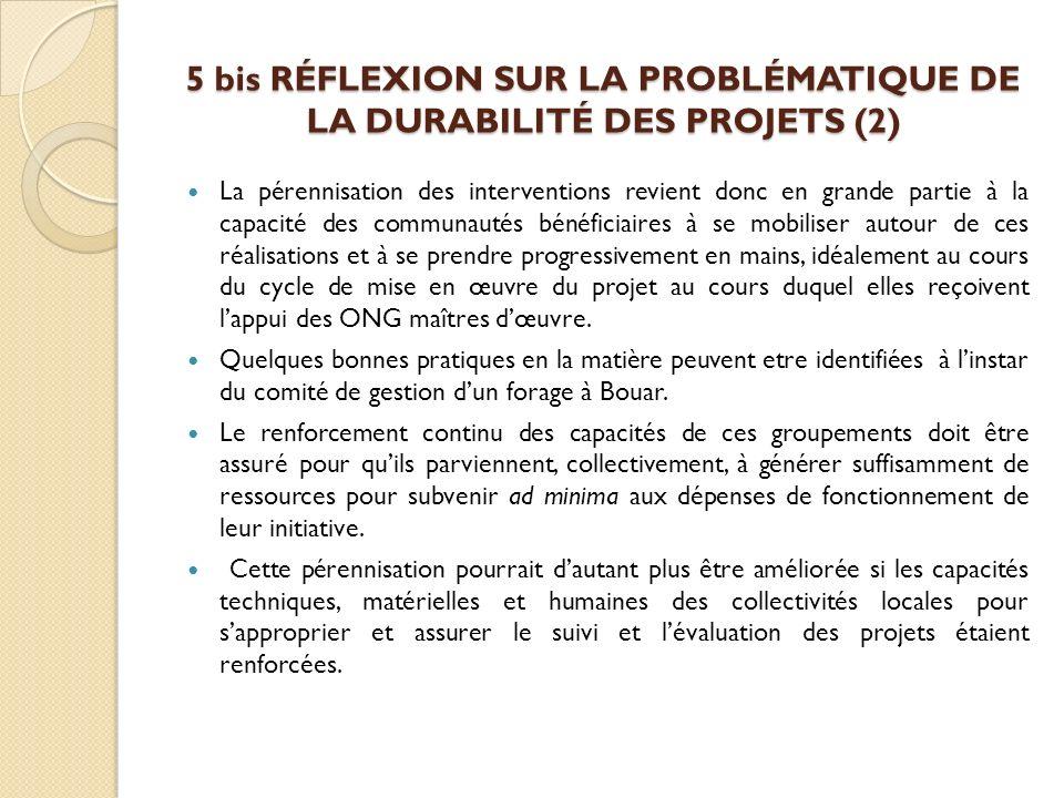 5 bis RÉFLEXION SUR LA PROBLÉMATIQUE DE LA DURABILITÉ DES PROJETS (2) La pérennisation des interventions revient donc en grande partie à la capacité d
