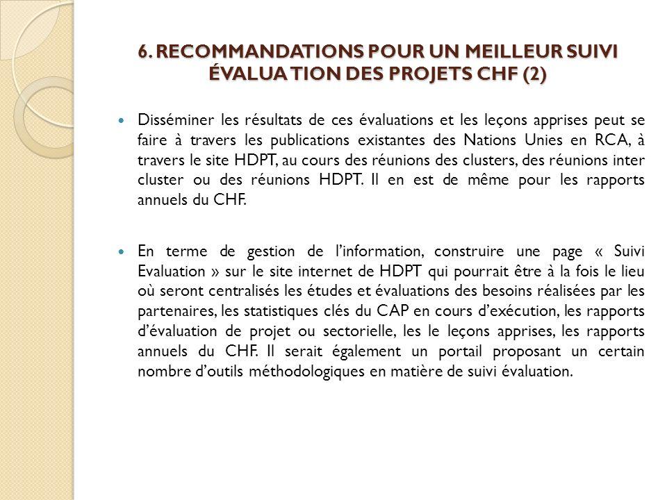 6. RECOMMANDATIONS POUR UN MEILLEUR SUIVI ÉVALUA TION DES PROJETS CHF (2) Disséminer les résultats de ces évaluations et les leçons apprises peut se f