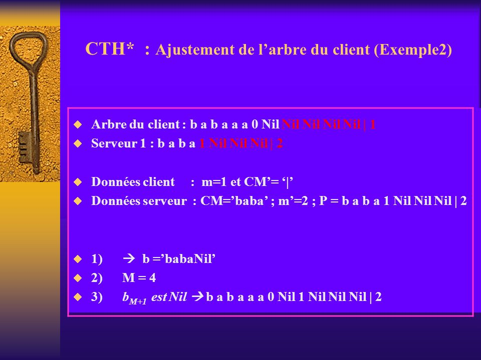 CTH* : Ajustement de larbre du client (Exemple2) Arbre du client : b a b a a a 0 Nil Nil Nil Nil Nil | 1 Serveur 1 : b a b a 1 Nil Nil Nil | 2 Données