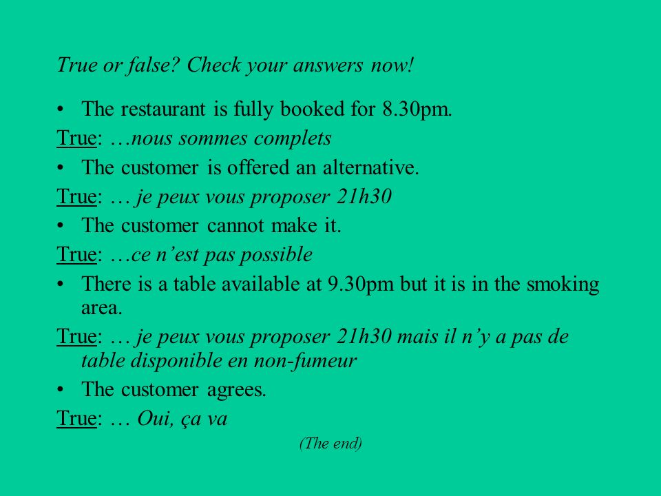 True or False. Try to answer the following questions. If you cant remember, you may want to refer back to the previous slide. The restaurant is fully