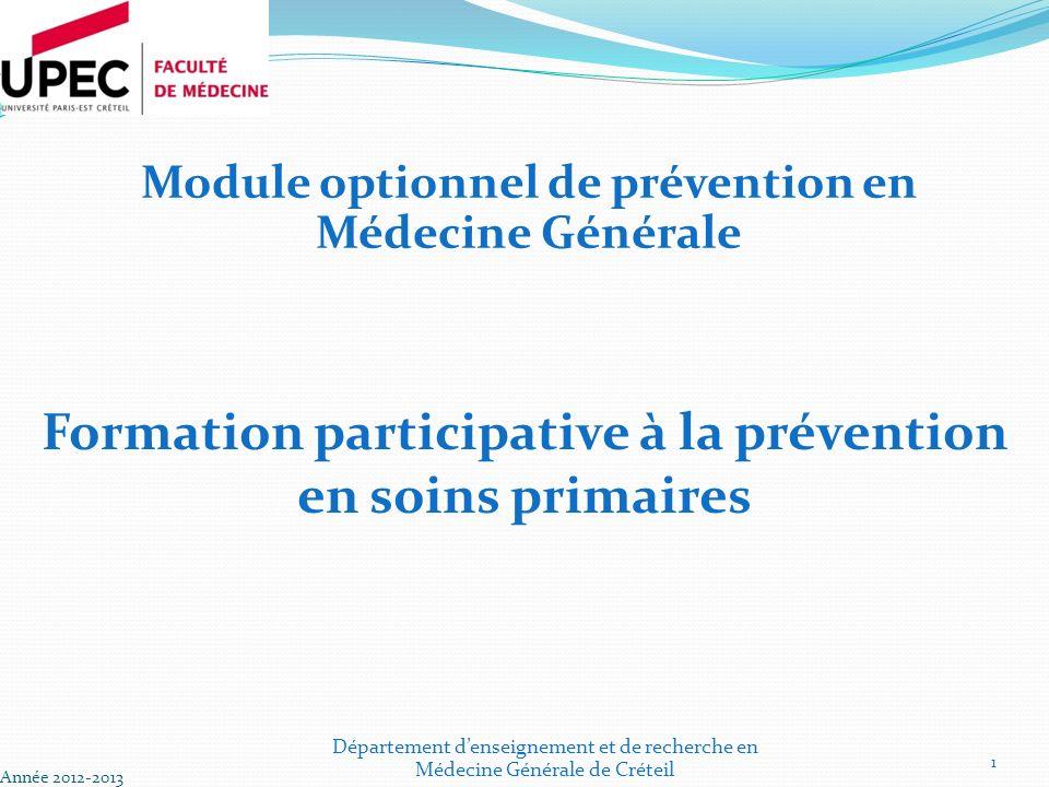 Formation participative à la prévention en soins primaires Année 2012-2013 1 Module optionnel de prévention en Médecine Générale Département denseignement et de recherche en Médecine Générale de Créteil