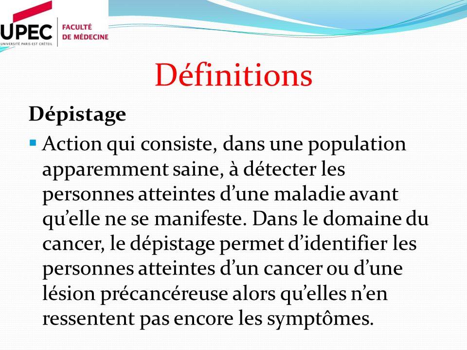 Dépistage Action qui consiste, dans une population apparemment saine, à détecter les personnes atteintes dune maladie avant quelle ne se manifeste.