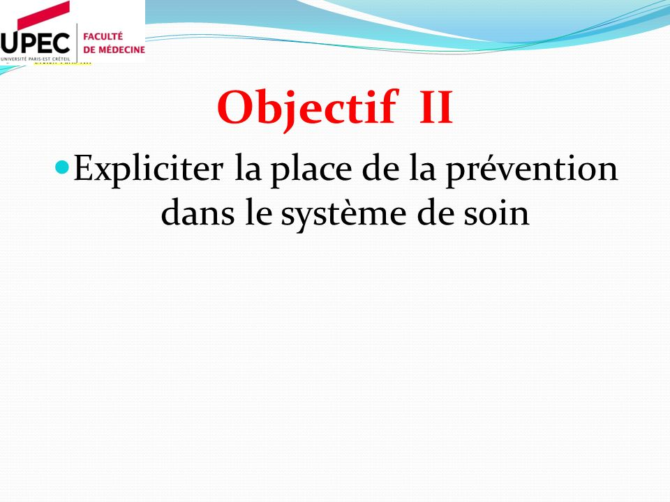 Objectif II Expliciter la place de la prévention dans le système de soin