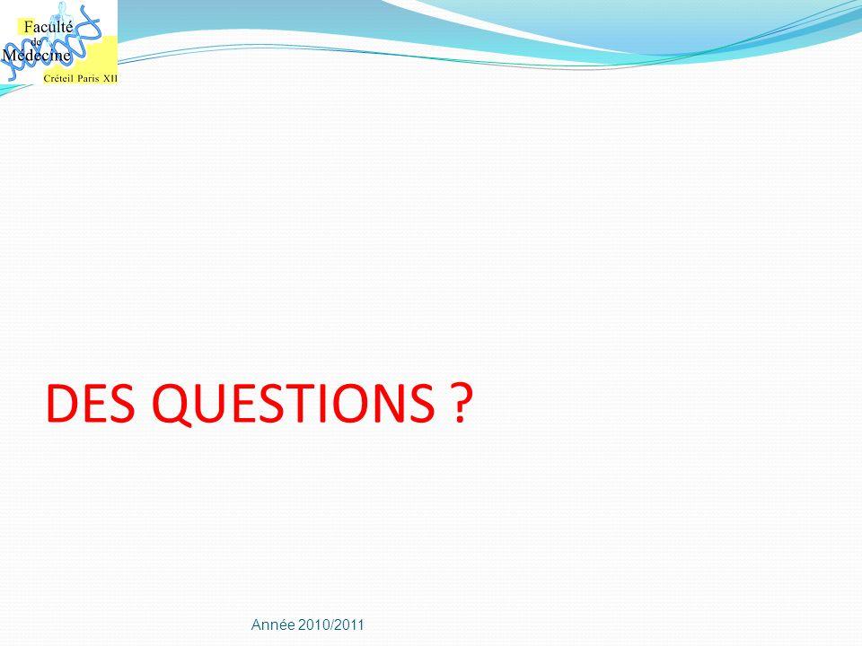 DES QUESTIONS ? Année 2010/2011