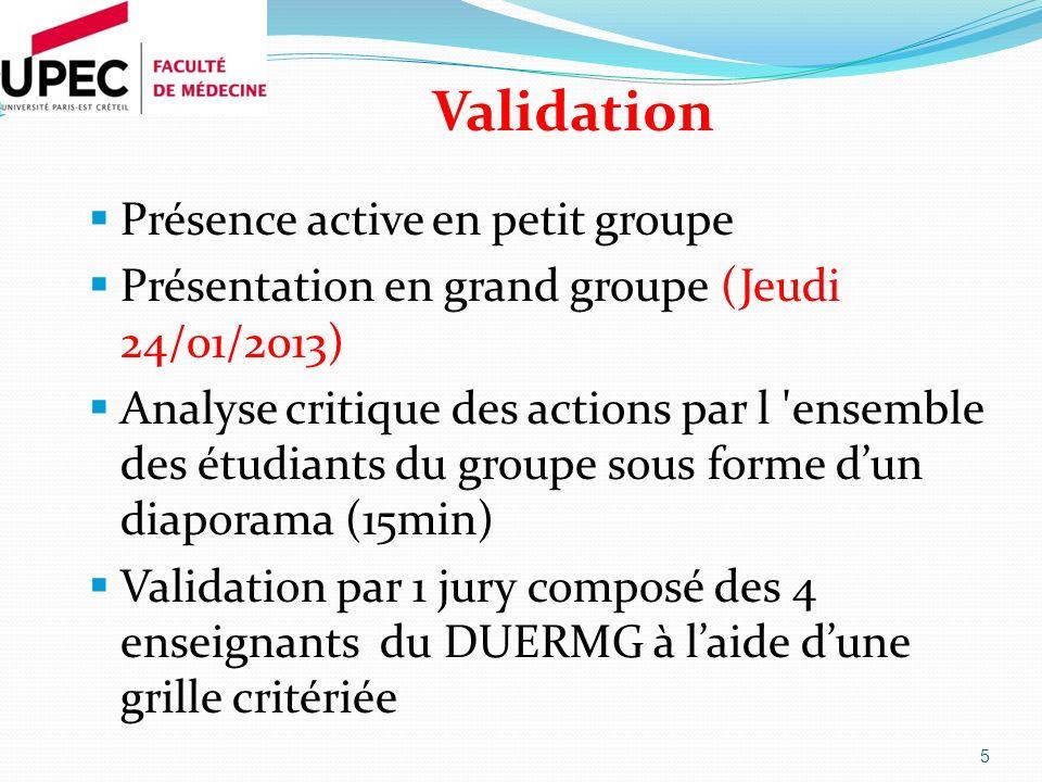 Validation Présence active en petit groupe Présentation en grand groupe (Jeudi 24/01/2013) Analyse critique des actions par l 'ensemble des étudiants