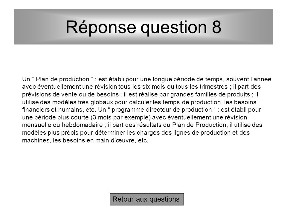 Questions 8 - Après la lecture complémentaire ci-dessus, quelles différences y a-t-il en MRP entre un Plan de production et un Programme directeur de