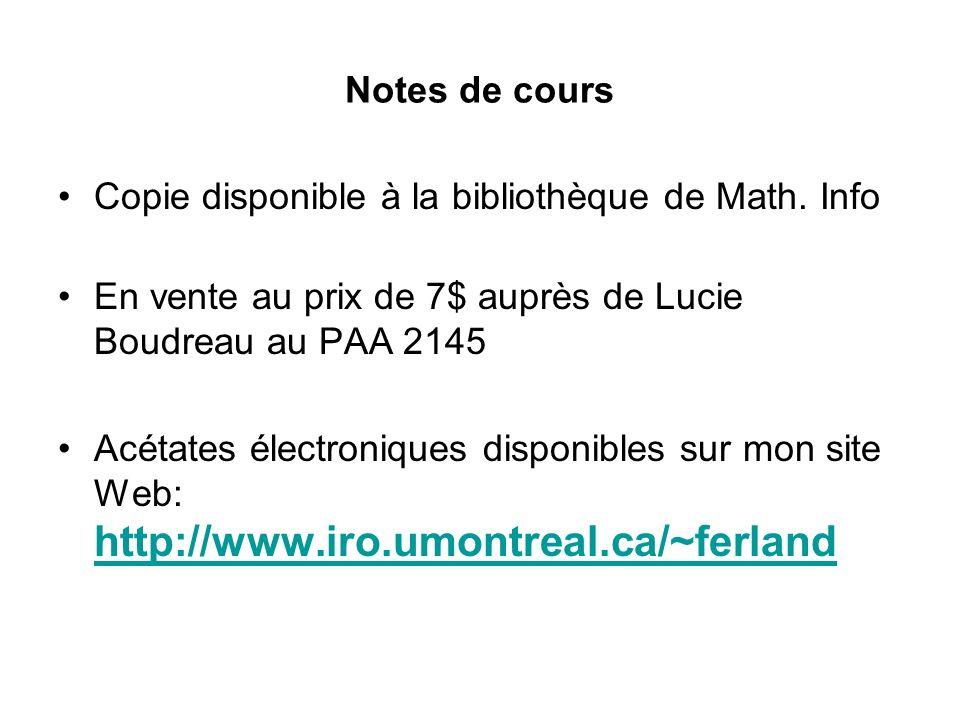 Notes de cours Copie disponible à la bibliothèque de Math. Info En vente au prix de 7$ auprès de Lucie Boudreau au PAA 2145 Acétates électroniques dis