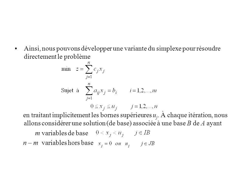 Ainsi, nous pouvons développer une variante du simplexe pour résoudre directement le problème en traitant implicitement les bornes supérieures u j. À