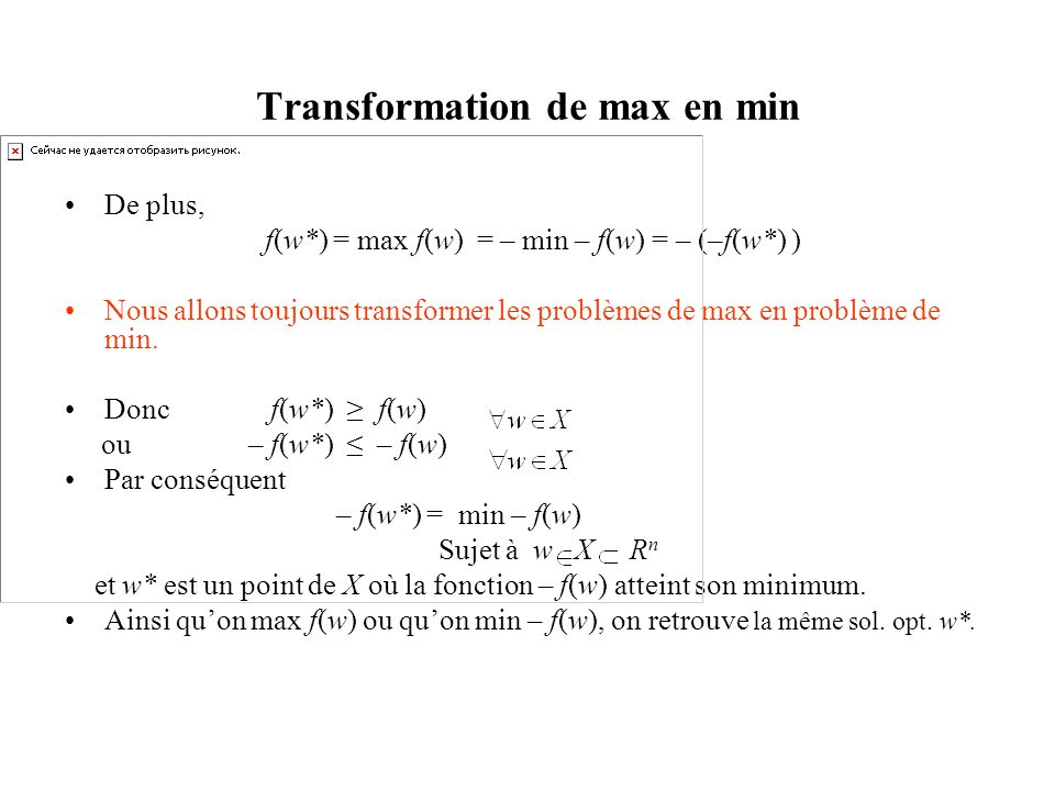 Transformation de max en min De plus, f(w*) = max f(w) = – min – f(w) = – (–f(w*) ) Nous allons toujours transformer les problèmes de max en problème