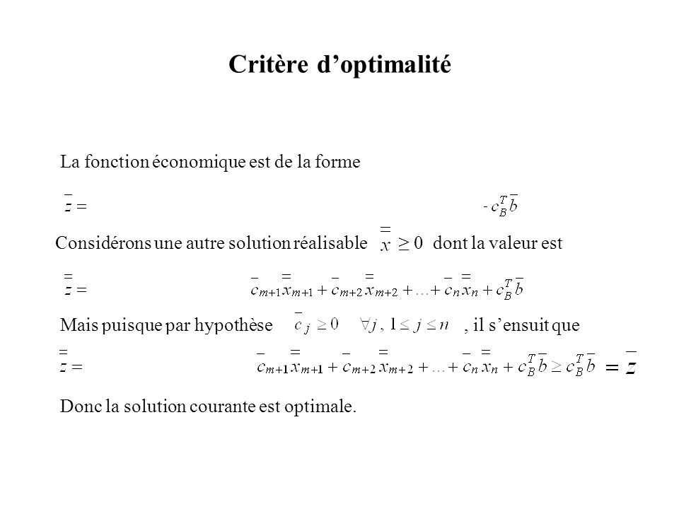 Critère doptimalité La fonction économique est de la forme Considérons une autre solution réalisable 0 dont la valeur est Mais puisque par hypothèse,