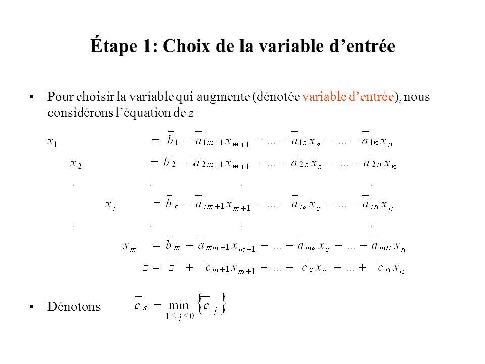 Étape 1: Choix de la variable dentrée Pour choisir la variable qui augmente (dénotée variable dentrée), nous considérons léquation de z Dénotons