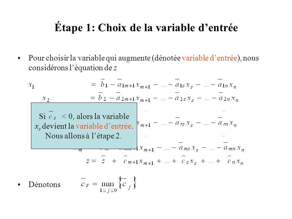 Étape 1: Choix de la variable dentrée Pour choisir la variable qui augmente (dénotée variable dentrée), nous considérons léquation de z Dénotons Si <