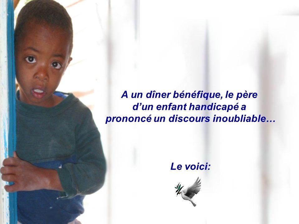 A un dîner bénéfique, le père dun enfant handicapé a prononcé un discours inoubliable… Le voici: