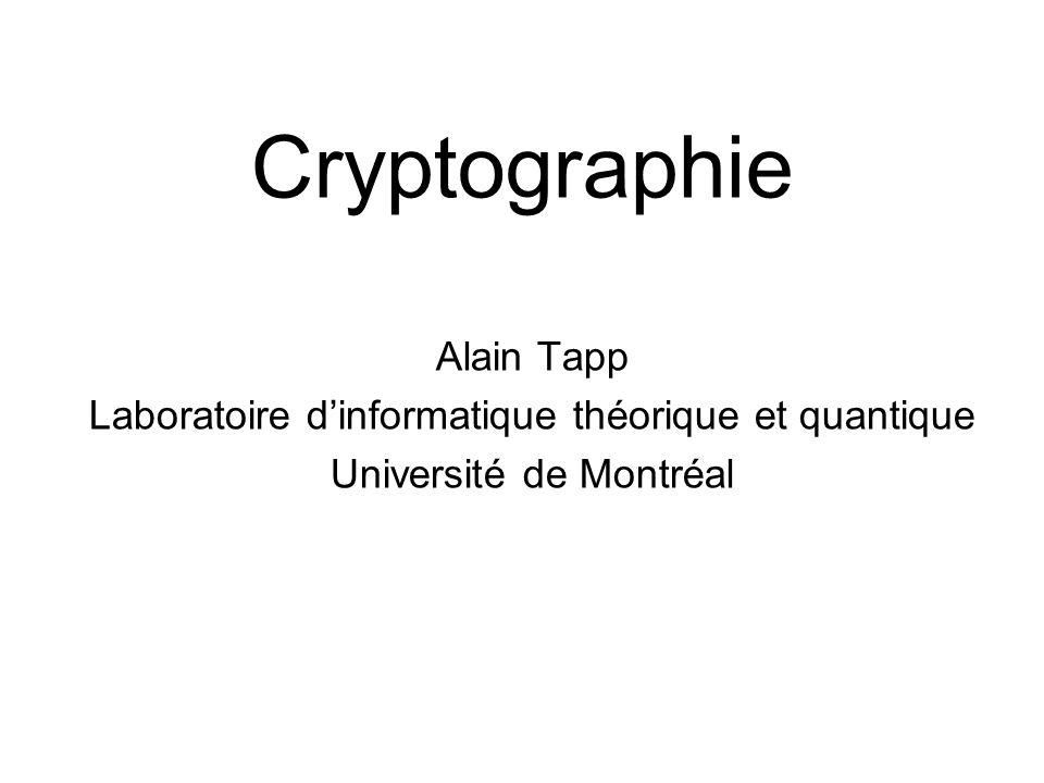 Cryptographie Alain Tapp Laboratoire dinformatique théorique et quantique Université de Montréal