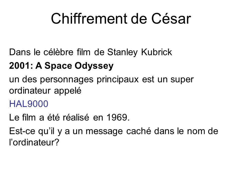 Chiffrement de César Dans le célèbre film de Stanley Kubrick 2001: A Space Odyssey un des personnages principaux est un super ordinateur appelé HAL9000 Le film a été réalisé en 1969.
