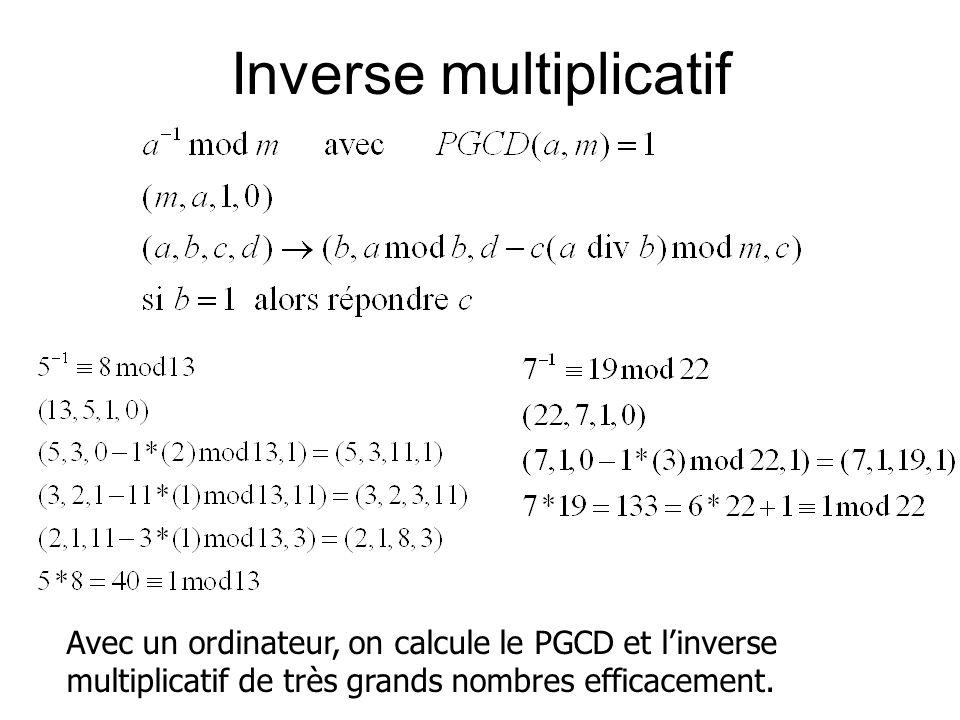Inverse multiplicatif Avec un ordinateur, on calcule le PGCD et linverse multiplicatif de très grands nombres efficacement.