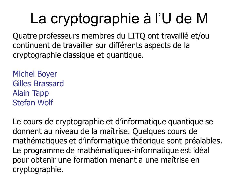 La cryptographie à lU de M Quatre professeurs membres du LITQ ont travaillé et/ou continuent de travailler sur différents aspects de la cryptographie classique et quantique.