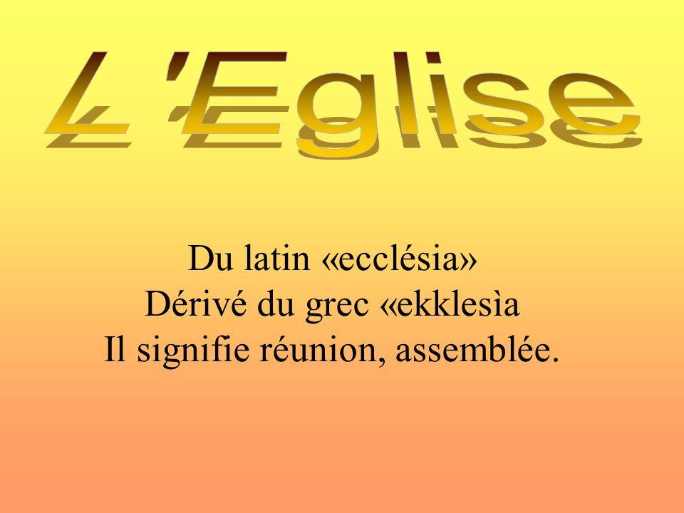 Du latin «ecclésia» Dérivé du grec «ekklesìa Il signifie réunion, assemblée.
