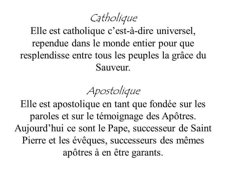 Catholique Elle est catholique cest-à-dire universel, rependue dans le monde entier pour que resplendisse entre tous les peuples la grâce du Sauveur.