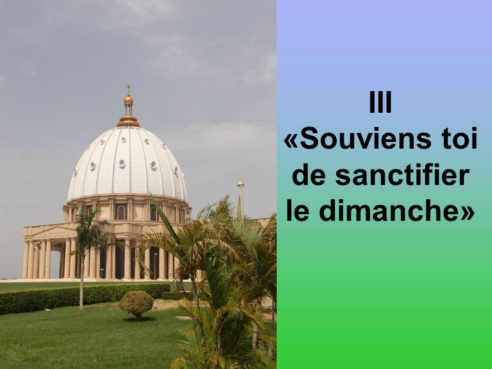 III «Souviens toi de sanctifier le dimanche»