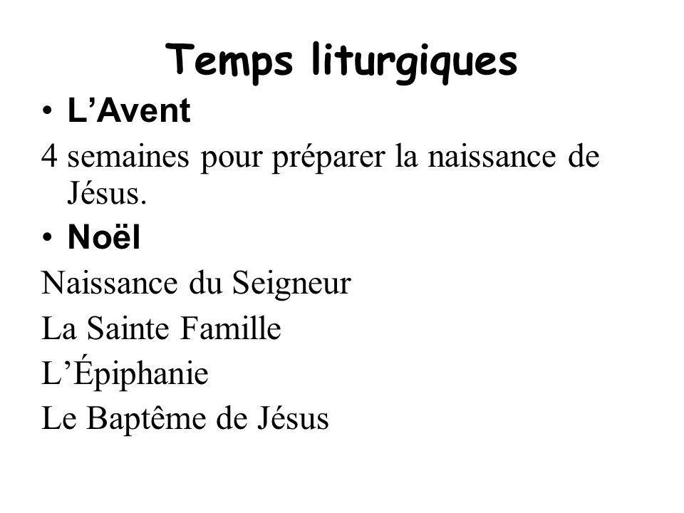 Temps liturgiques LAvent 4 semaines pour préparer la naissance de Jésus. Noël Naissance du Seigneur La Sainte Famille LÉpiphanie Le Baptême de Jésus