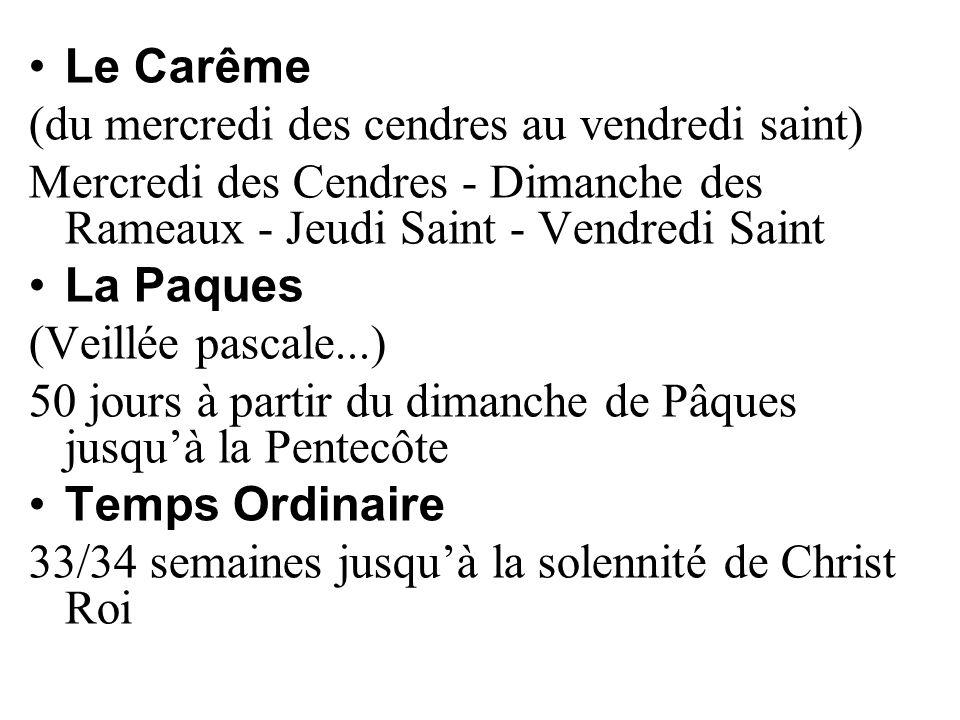 Le Carême (du mercredi des cendres au vendredi saint) Mercredi des Cendres - Dimanche des Rameaux - Jeudi Saint - Vendredi Saint La Paques (Veillée pa