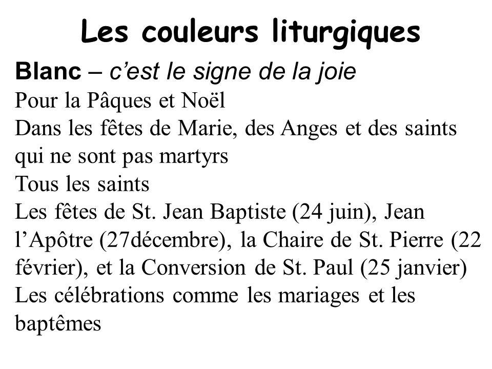 Les couleurs liturgiques Blanc – cest le signe de la joie Pour la Pâques et Noël Dans les fêtes de Marie, des Anges et des saints qui ne sont pas mart