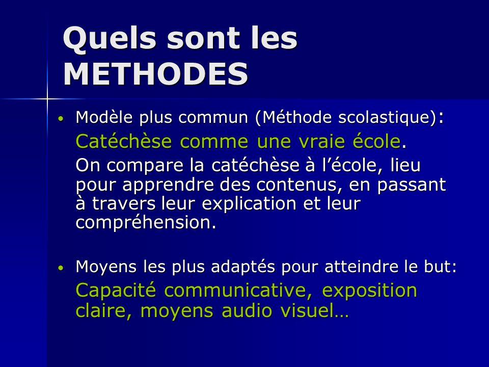 Quels sont les METHODES Modèle plus commun (Méthode scolastique): Catéchèse comme une vraie école. On compare la catéchèse à lécole, lieu pour apprend