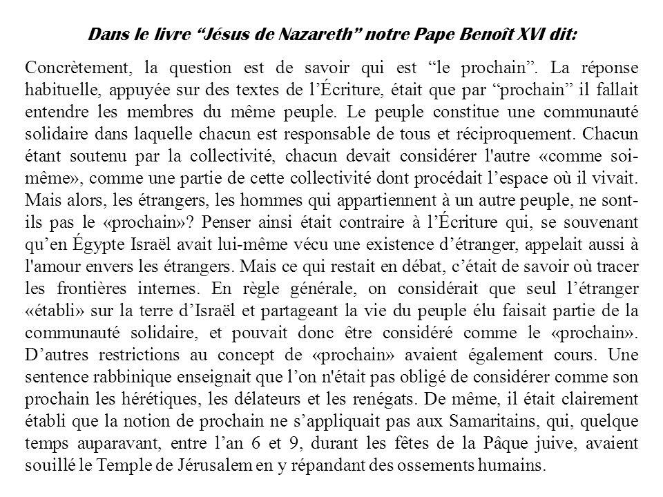 Dans le livre Jésus de Nazareth notre Pape Benoît XVI dit: Concrètement, la question est de savoir qui est le prochain.