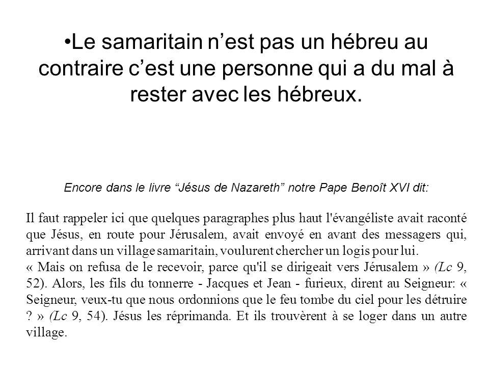 Le samaritain nest pas un hébreu au contraire cest une personne qui a du mal à rester avec les hébreux.