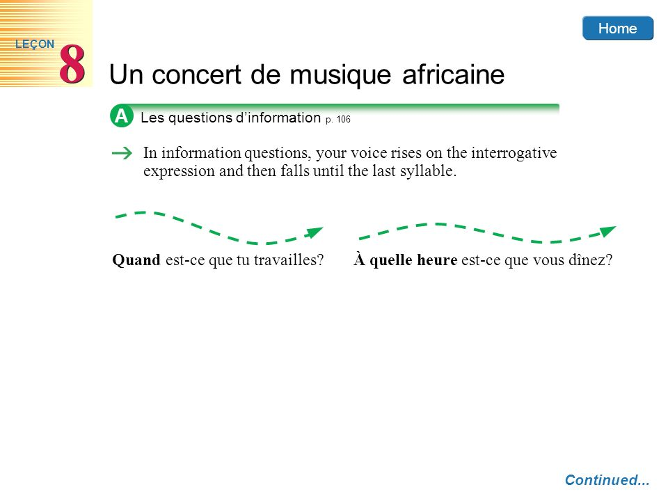 Home Un concert de musique africaine 8 8 LEÇON A In information questions, your voice rises on the interrogative expression and then falls until the l