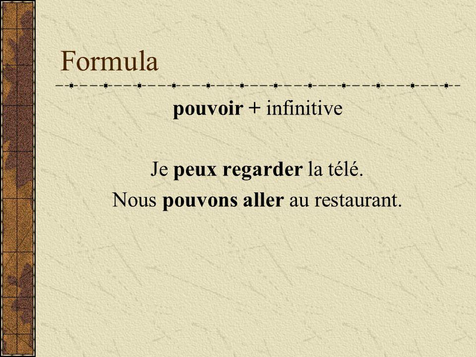 Formula pouvoir + infinitive Je peux regarder la télé. Nous pouvons aller au restaurant.